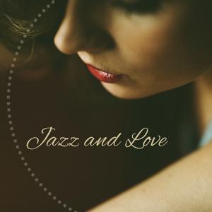 Jazz and Love – Romantic Evening, Music for Sex, Dinner Background Music, Seduction Jazz