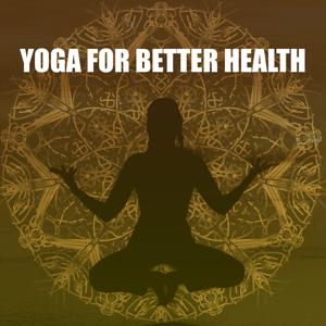 Yoga for Better Health – Quiet Natural Sounds, Peaceful Soothing Music for Yoga and Relax, New Age Spiritual Journey