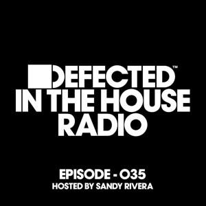 Defected In The House Radio Show Episode 035 (hosted by Sandy Rivera) [Mixed]