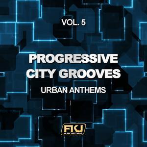 Progressive City Grooves, Vol. 5 (Urban Anthems)