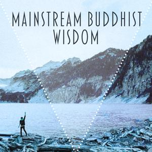 Mainstream Buddhist Wisdom - Calm Mind, Body Harmonious, Full Serenity, Great Relief Pain, Peaceful Zen Garden