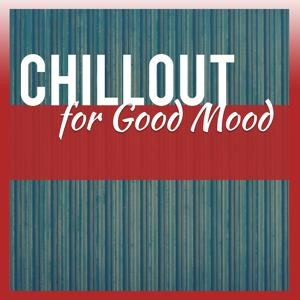 Chillout for Good Mood – Deep Relaxing Chillout Music, Ambient, Electronic Music, Chillout Party