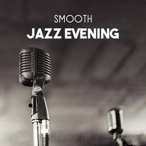 Smooth Jazz Evening – Relaxation Soundtrack for Positive Mood with Friends, Sexual Vibration, Emotional Moments, Drink Red Wine with Lovers