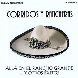 Corridos y Rancheras, Vol. 1 - Allá en el Rancho Grande y Otros Éxitos (Remastered)