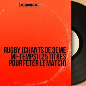 Rugby (Chants de 3ème mi-temps) [25 titres pour fêter le match]