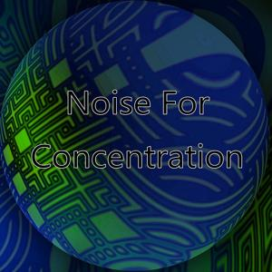 Noise For Concentration