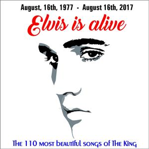 Elvis is alive - the 110 most beautiful songs of the King