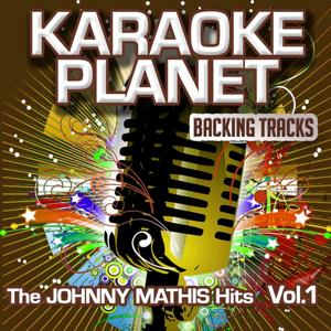 The Johnny Mathis Hits, Vol. 1 (Karaoke Planet)