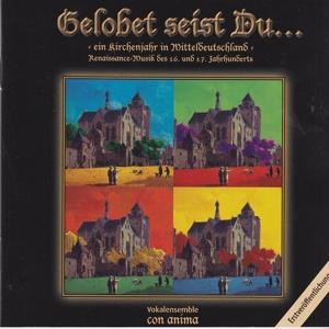 Gelobet seist Du - Ein Kirchenjahr in Mitteldeutschland - Renaissancemusik des 16. und 17. Jahrhunderts (Ersteinspielung)