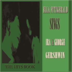 Ella Fitzgerald Sings Ira & George Gershwin (The Hits Book)