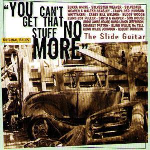 The Slide Guitar: You Can't Get That Stuff No More