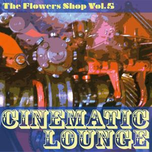 The Flowers Shop, Vol. 5 (Cinematic Lounge)
