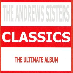 Classics : The Andrews Sisters