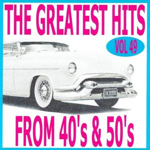 The Greatest Hits from 40's and 50's, Vol. 49