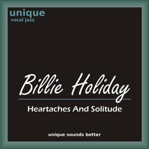 Heartaches and Solitude (Billie Holiday Sings Smooth Jazz Ballads, Love Songs and Blues)