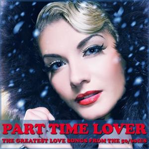 Part Time Lovers (The Greatest Love Songs from the 50/60ies)