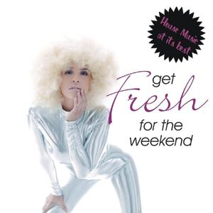 Get Fresh For The Weekend - House Music At Its Best