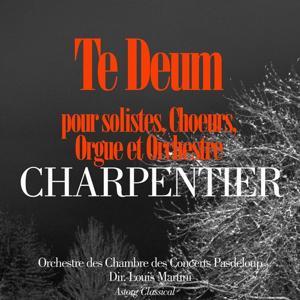 Charpentier: Te Deum pour solistes, choeurs, orgue et orchestre