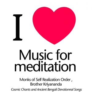 I Love Music for Meditation (Cosmic Chants and Ancient Bengali Devotionnal Songs)