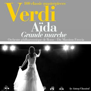 Verdi : Aïda, grande marche (100 classic masterpieces)
